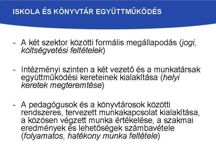 ISKOLA ÉS KÖNYVTÁR EGYÜTTMŰKÖDÉS - A két szektor közötti formális megállapodás (jogi, költségvetési feltételek)