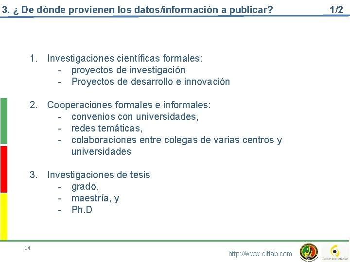 3. ¿ De dónde provienen los datos/información a publicar? 1. Investigaciones científicas formales: -
