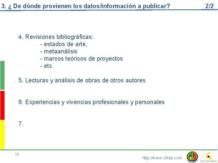 3. ¿ De dónde provienen los datos/información a publicar? 4. Revisiones bibliográficas: - estados