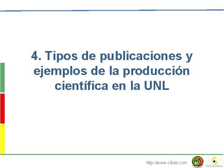 4. Tipos de publicaciones y ejemplos de la producción científica en la UNL http: