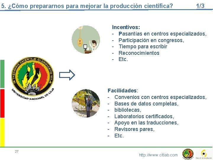 5. ¿Cómo prepararnos para mejorar la producción científica? 1/3 Incentivos: - Pasantías en centros