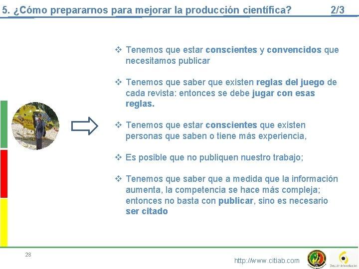 5. ¿Cómo prepararnos para mejorar la producción científica? 2/3 v Tenemos que estar conscientes