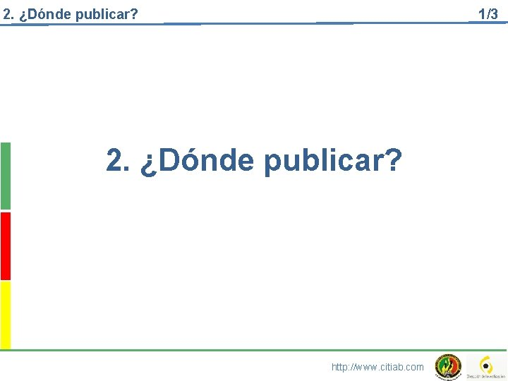 2. ¿Dónde publicar? 1/3 2. ¿Dónde publicar? http: //www. citiab. com