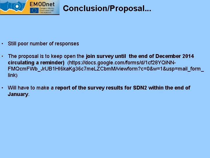 Conclusion/Proposal. . . • Still poor number of responses • The proposal is to