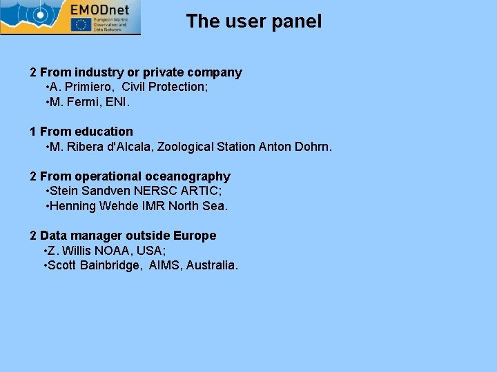 The user panel 2 From industry or private company • A. Primiero, Civil Protection;
