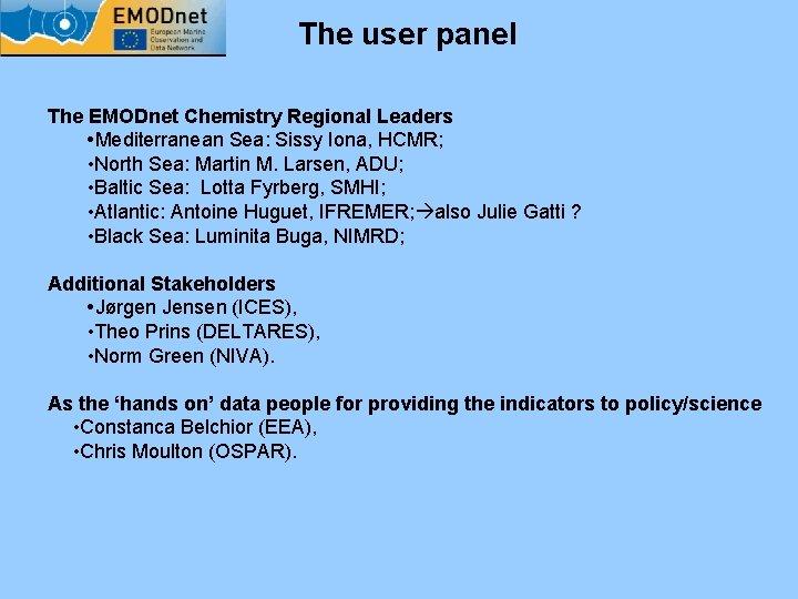 The user panel The EMODnet Chemistry Regional Leaders • Mediterranean Sea: Sissy Iona, HCMR;
