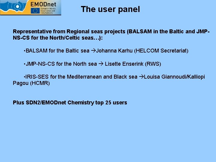 The user panel Representative from Regional seas projects (BALSAM in the Baltic and JMPNS-CS