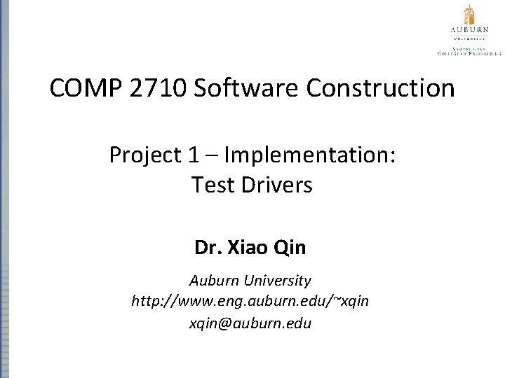 COMP 2710 Software Construction Project 1 – Implementation: Test Drivers Dr. Xiao Qin Auburn