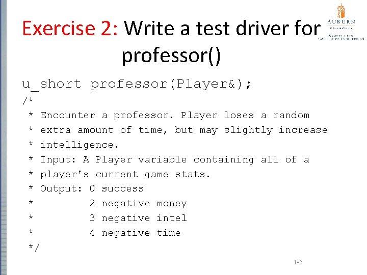 Exercise 2: Write a test driver for professor() u_short professor(Player&); /* * Encounter a