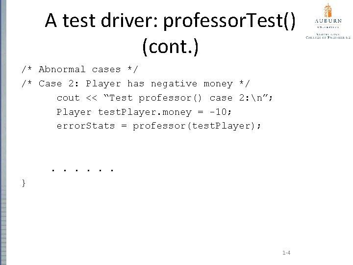 A test driver: professor. Test() (cont. ) /* Abnormal cases */ /* Case 2: