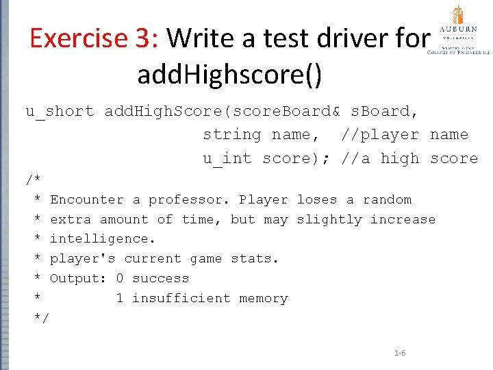 Exercise 3: Write a test driver for add. Highscore() u_short add. High. Score(score. Board&