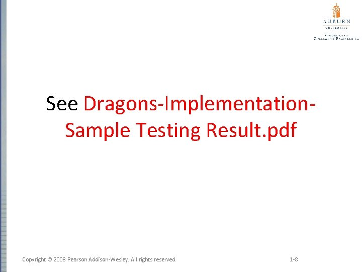 See Dragons-Implementation. Sample Testing Result. pdf Copyright © 2008 Pearson Addison-Wesley. All rights reserved.