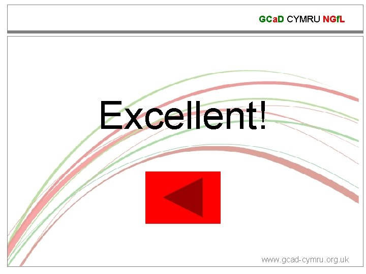 GCa. D CYMRU NGf. L Excellent! www. gcad-cymru. org. uk