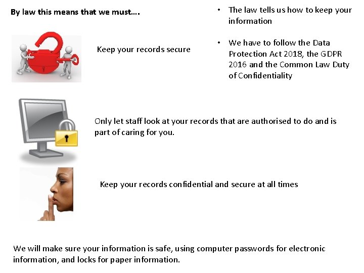 By law this means that we must…. Keep your records secure • The law