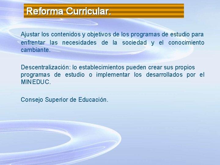 Reforma Curricular. Ajustar los contenidos y objetivos de los programas de estudio para enfrentar