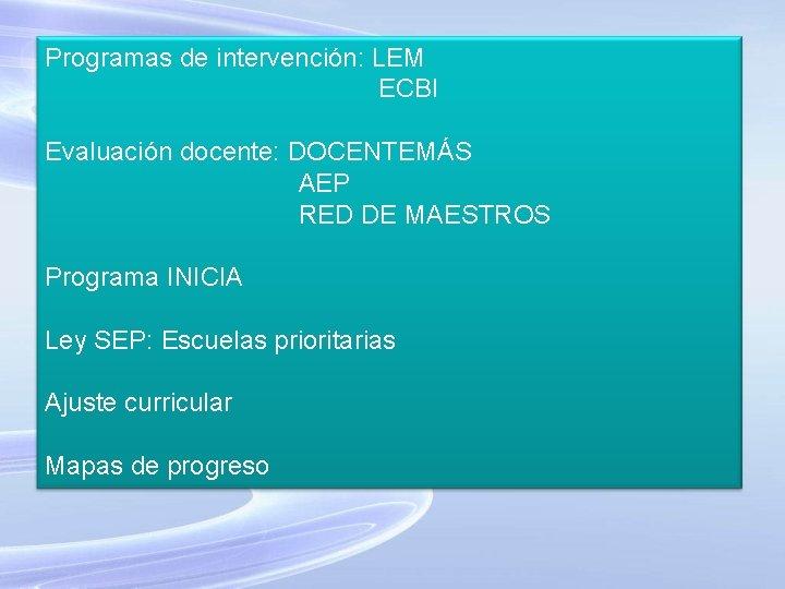 Programas de intervención: LEM ECBI Evaluación docente: DOCENTEMÁS AEP RED DE MAESTROS Programa INICIA