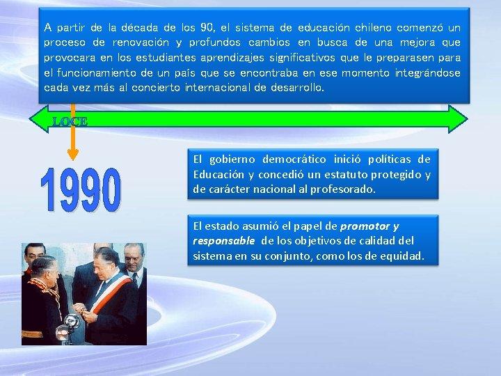 A partir de la década de los 90, el sistema de educación chileno comenzó