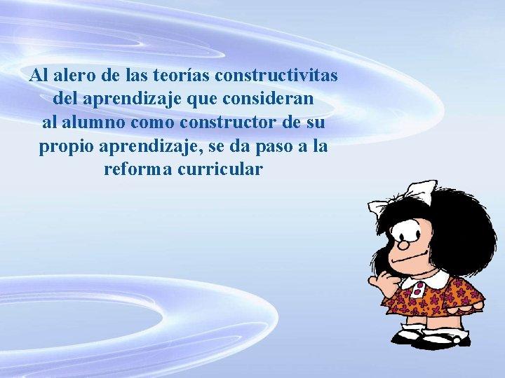 Al alero de las teorías constructivitas del aprendizaje que consideran al alumno como constructor