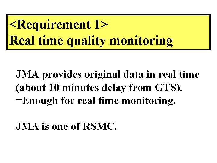 <Requirement 1> Real time quality monitoring JMA provides original data in real time (about