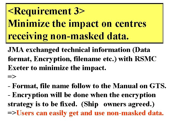 <Requirement 3> Minimize the impact on centres receiving non-masked data. JMA exchanged technical information
