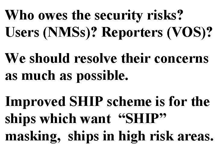 Who owes the security risks? Users (NMSs)? Reporters (VOS)? We should resolve their concerns