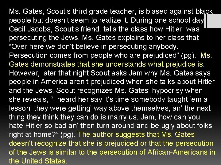Ms. Gates, Scout's third grade teacher, is biased against black people but doesn't seem