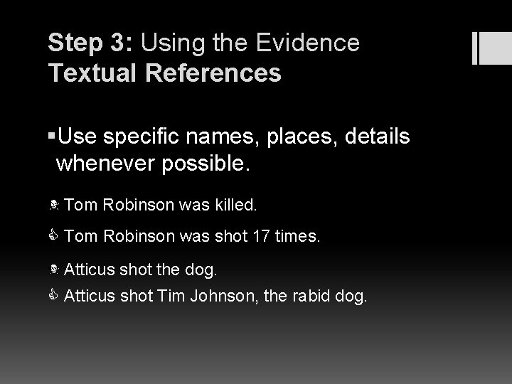 Step 3: Using the Evidence Textual References §Use specific names, places, details whenever possible.