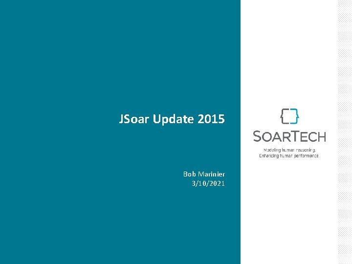 JSoar Update 2015 Bob Marinier 3/10/2021
