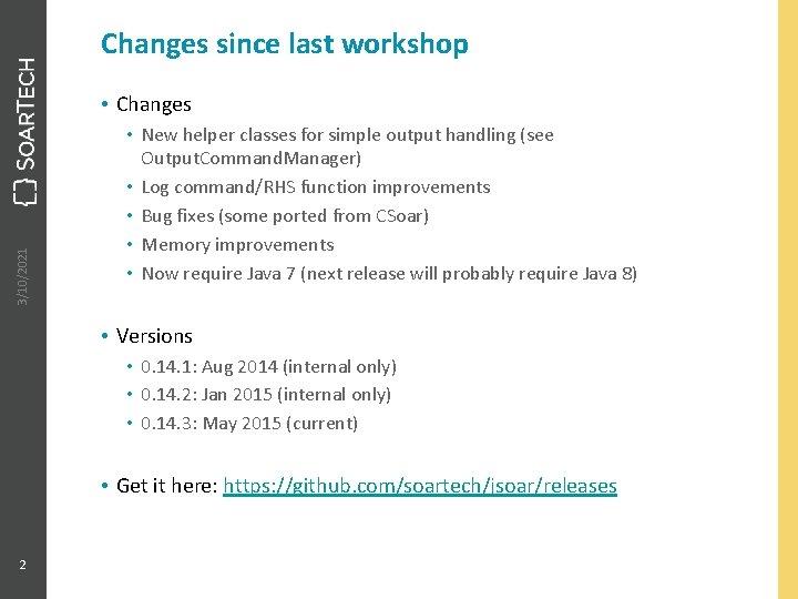 Changes since last workshop 3/10/2021 • Changes • New helper classes for simple output
