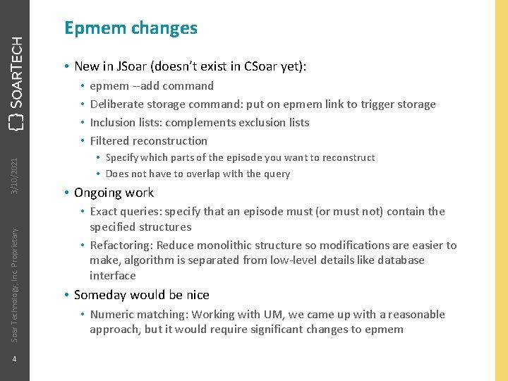 Epmem changes • New in JSoar (doesn't exist in CSoar yet): Soar Technology, Inc.