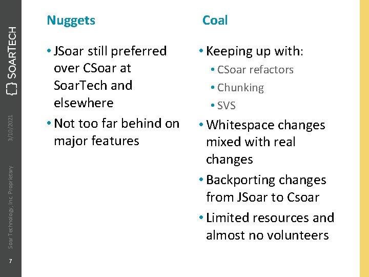 3/10/2021 Soar Technology, Inc. Proprietary 7 Nuggets Coal • JSoar still preferred over CSoar