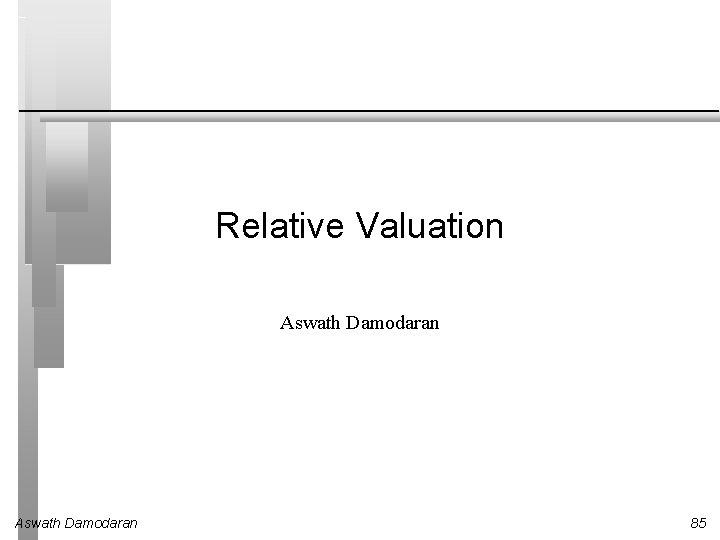 Relative Valuation Aswath Damodaran 85