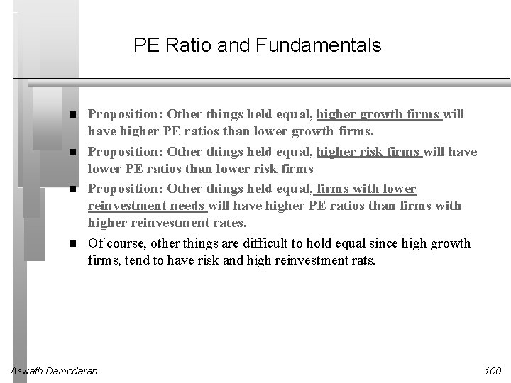 PE Ratio and Fundamentals Proposition: Other things held equal, higher growth firms will have