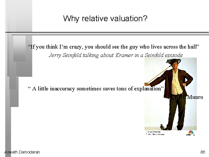 """Why relative valuation? """"If you think I'm crazy, you should see the guy who"""
