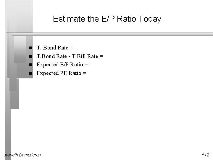 Estimate the E/P Ratio Today T. Bond Rate = T. Bond Rate - T.