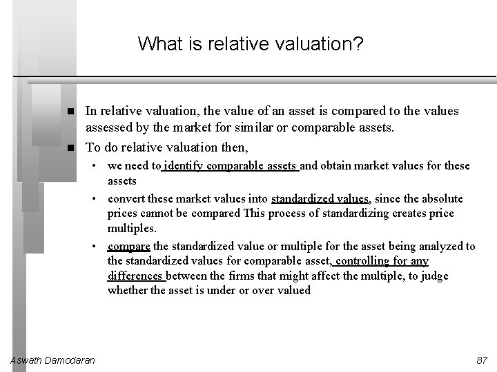 What is relative valuation? In relative valuation, the value of an asset is compared