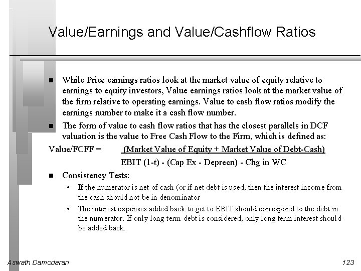 Value/Earnings and Value/Cashflow Ratios While Price earnings ratios look at the market value of
