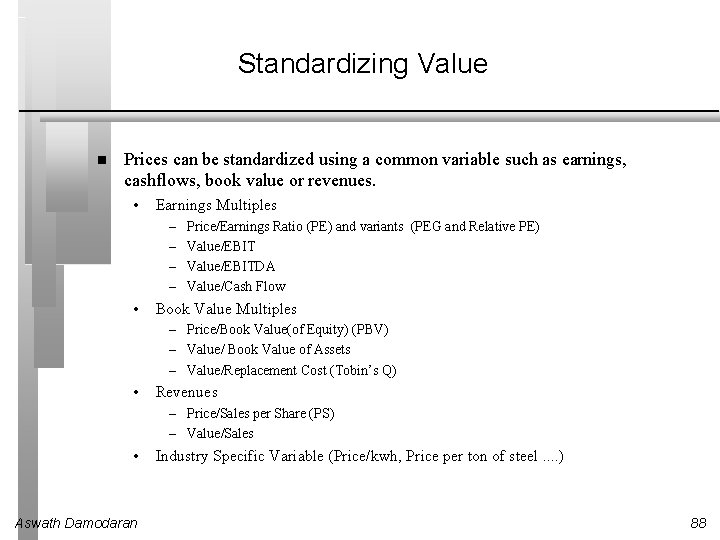 Standardizing Value Prices can be standardized using a common variable such as earnings, cashflows,