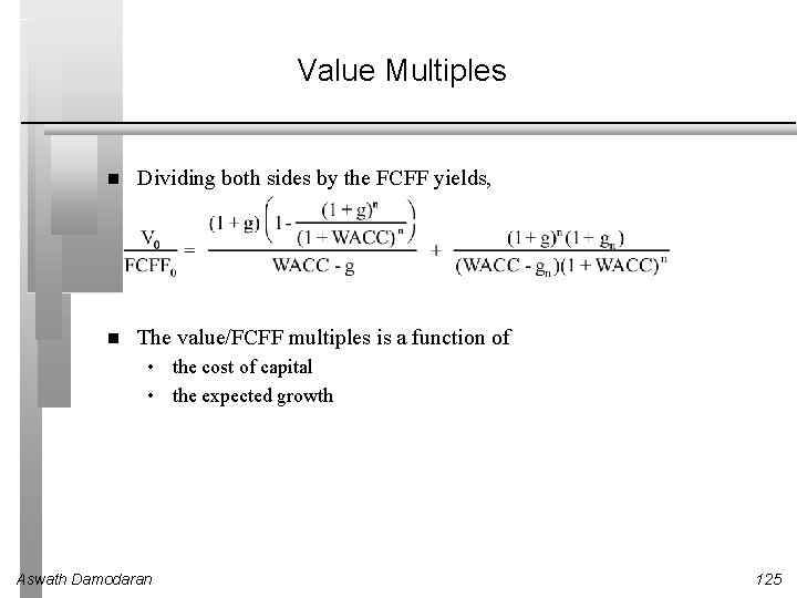 Value Multiples Dividing both sides by the FCFF yields, The value/FCFF multiples is a