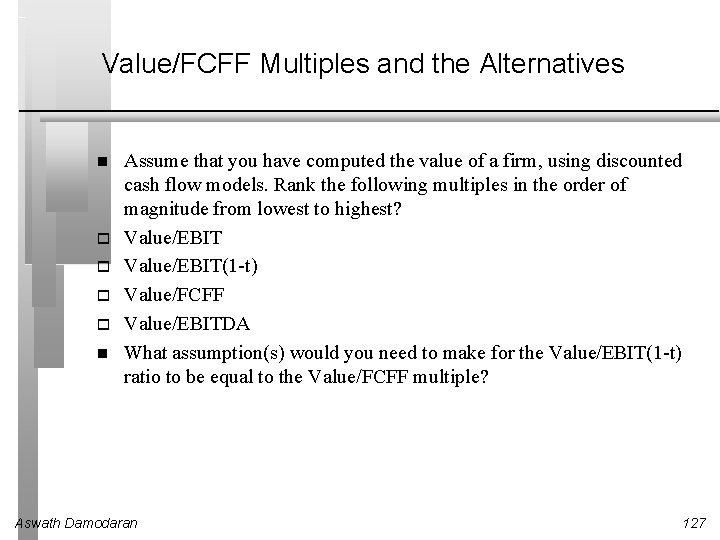 Value/FCFF Multiples and the Alternatives Assume that you have computed the value of a