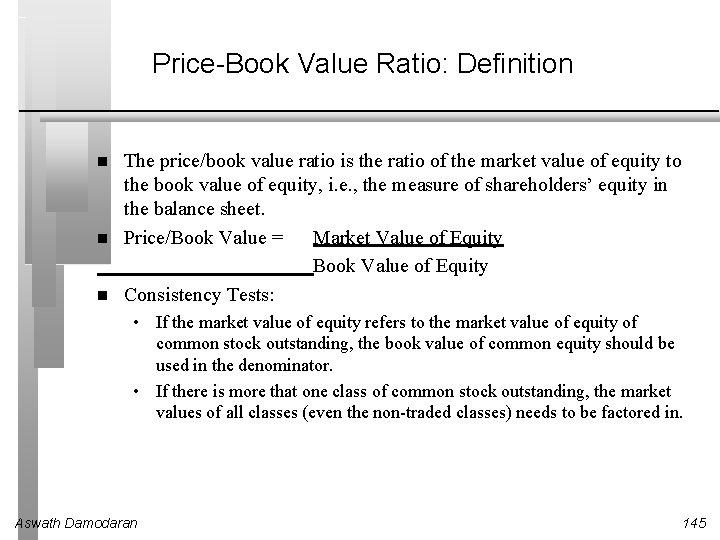 Price-Book Value Ratio: Definition The price/book value ratio is the ratio of the market