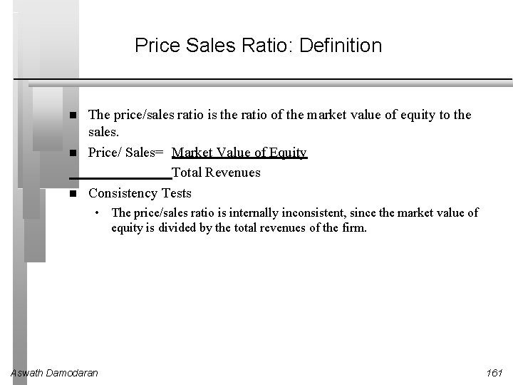 Price Sales Ratio: Definition The price/sales ratio is the ratio of the market value