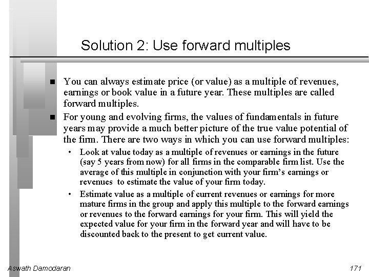 Solution 2: Use forward multiples You can always estimate price (or value) as a