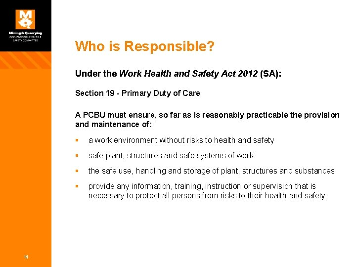 Who is Responsible? Under the Work Health and Safety Act 2012 (SA): Section 19