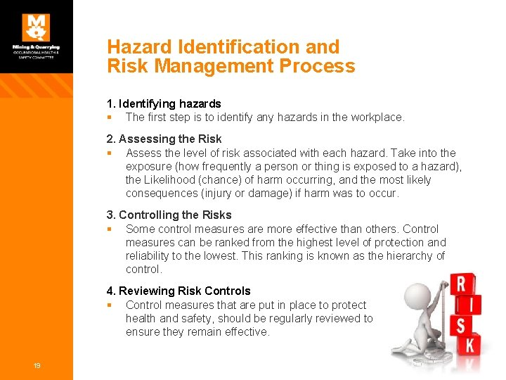 Hazard Identification and Risk Management Process 1. Identifying hazards § The first step is