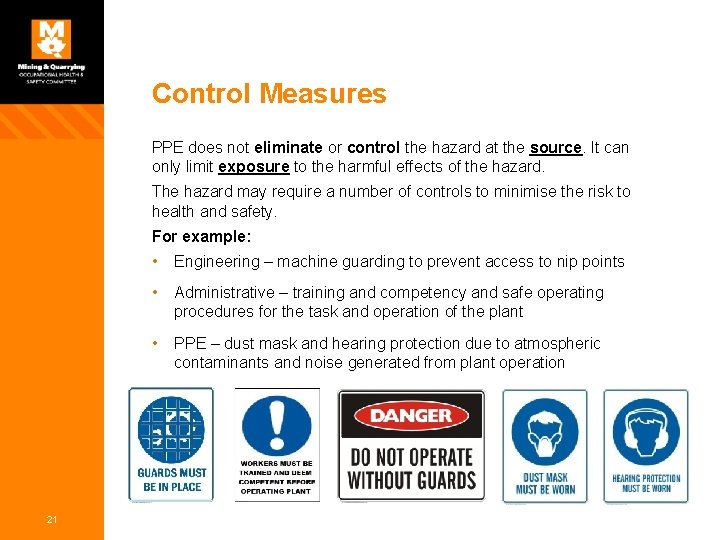 Control Measures PPE does not eliminate or control the hazard at the source. It