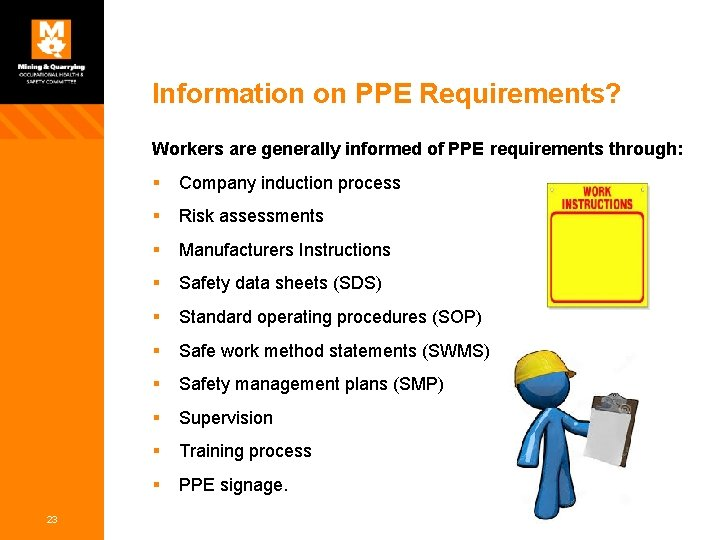 Information on PPE Requirements? Workers are generally informed of PPE requirements through: 23 §