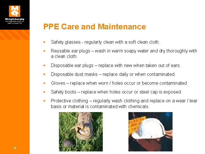 PPE Care and Maintenance 25 § Safety glasses - regularly clean with a soft