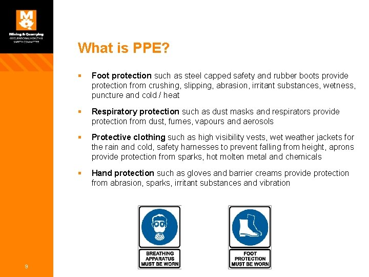 What is PPE? 9 § Foot protection such as steel capped safety and rubber
