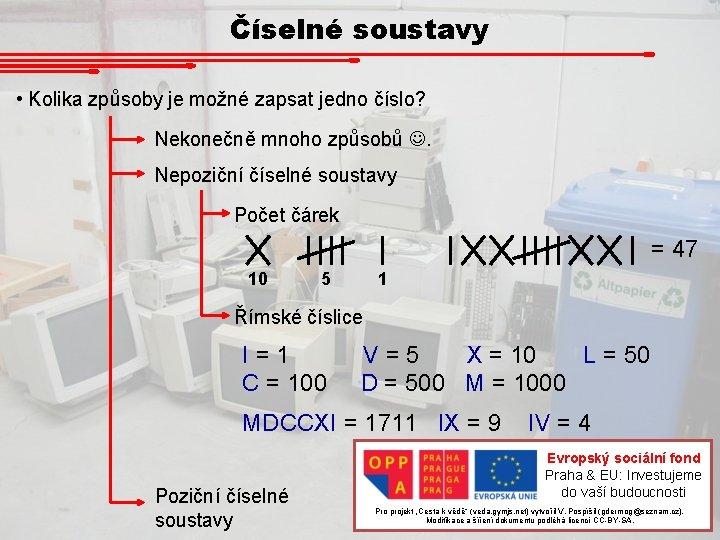 Číselné soustavy • Kolika způsoby je možné zapsat jedno číslo? Nekonečně mnoho způsobů .